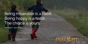 being miserable or happy is a habit - the choice is yours